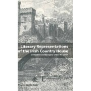 Literary Representations of the Irish Country House by Malcolm Kelsall