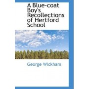 A Blue-Coat Boy's Recollections of Hertford School by George Wickham