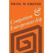 Competition and Entrepreneurship by Israel M. Kirzner