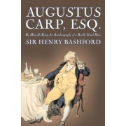 Augustus Carp, Esq., Being the Autobiography of a Really Good Man by Sir Henry Bashford