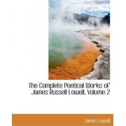 The Complete Poetical Works of James Russell Lowell, Volume 2 by James Lowell