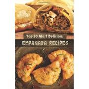 Top 50 Most Delicious Empanada Recipes by Julie Hatfield