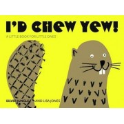 I'd Chew Yew! by Joanna Skipwith