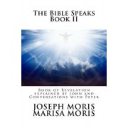 The Bible Speaks: Book II: Conversations with the New Testament Authors