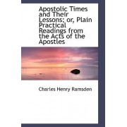 Apostolic Times and Their Lessons; Or, Plain Practical Readings from the Acts of the Apostles by Charles Henry Ramsden
