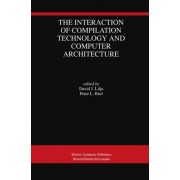 The Interaction of Compilation Technology and Computer Architecture by David J. Lilja