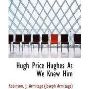 Hugh Price Hughes as We Knew Him by Robinso J Armitage (Joseph Armitage)