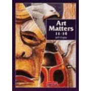 Art Matters 11-14 Student Book by Jeff Orgee