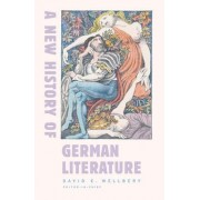 A New History of German Literature by David E. Wellbery