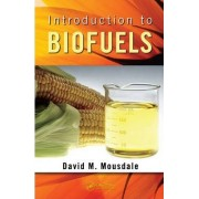 Introduction to Biofuels by David M. Mousdale