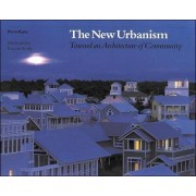 The New Urbanism: Toward an Architecture of Community by Peter Katz
