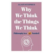 Why We Think the Way We Do by Alain Stephen