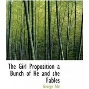 The Girl Proposition a Bunch of He and She Fables by George Ade