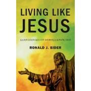 Living Like Jesus by Ronald J Sider
