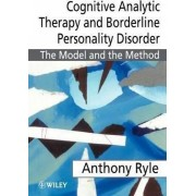 Cognitive Analytic Therapy and Borderline Personality Disorder by Anthony Ryle
