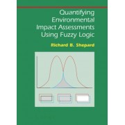 Quantifying Environmental Impact Assessments Using Fuzzy Logic by Richard B. Shepard