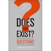 Does God Exist? by Bobby Conway