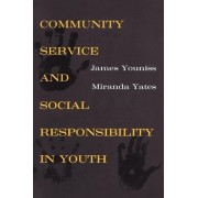 Community Service and Social Responsibility in Youth by James E. Youniss