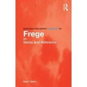 Routledge Philosophy GuideBook to Frege on Sense and Reference by Mark Textor