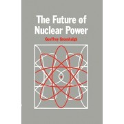 The Future of Nuclear Power by G. Greenhalgh