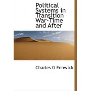 Political Systems in Transition War-Time and After by Charles G Fenwick