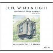 Sun, Wind, and Light: Architectural Design Strategies by G. Z. Brown