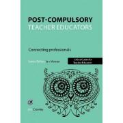 Post Compulsory Teacher Educators: Connecting Professionals by Jim Crawley