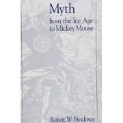 Myth From the Ice Age to Mickey Mouse by Robert W. Brockway