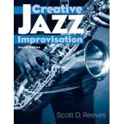 Creative Jazz Improvisation by Scott D. Reeves