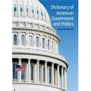 Dictionary of American Government and Politics by Duncan Watts