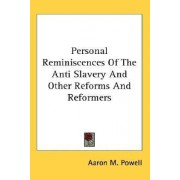 Personal Reminiscences of the Anti Slavery and Other Reforms and Reformers by Aaron M Powell