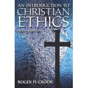 An Introduction to Christian Ethics by Roger H. Crook