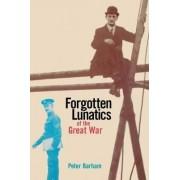 Forgotten Lunatics of the Great War by Peter Barham