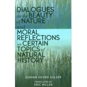 Dialogues on the Beauty of Nature and Moral Reflections on Certain Topics of Natural History by Johann Georg Sulzer
