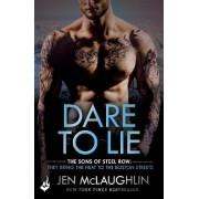 Dare to Lie: the Sons of Steel Row 3 (the Stakes are Dangerously High...and the Passion is Seriously Intense) by Jen McLaughlin