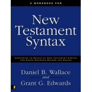 A Workbook for New Testament Syntax: Companion to Basics of New Testament Syntax and Greek Grammar Beyond the Basics by Grant Edwards