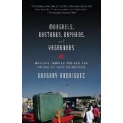Mongrels, Bastards, Orphans, and Vagabonds by Gregory Rodriguez