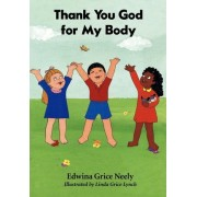Thank You God for My Body by Edwina Grice Neely
