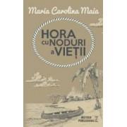 Hora cu noduri a vietii - Maria Calorina Maia