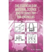 The Essentials of Material Science and Technology for Engineers by A K Rakhit Phd