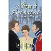 The Secret Betrothal - A Pride and Prejudice Alternate Path by Jan Hahn