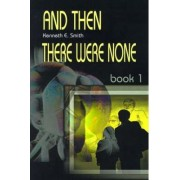 And Then There Were None by Kenneth E Smith