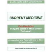 Current Medicine: Compendium and Pictorial Guide to Micro Current Protocols