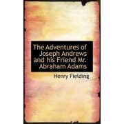 The Adventures of Joseph Andrews and His Friend Mr. Abraham Adams by Henry Fielding