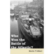 Who Won the Battle of the Atlantic? by Martin Gilbert