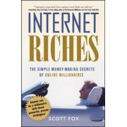 Internet Riches. The Simple Money-Making Secrets of Online Millionaires. by Scott Fox