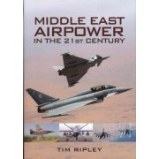 Middle East Air Forces in the 21st Century by Tim Ripley
