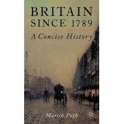 Britain Since 1789 by Research Professor in History Martin Pugh