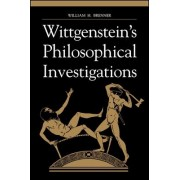Wittgenstein's Philosophical Investigations by William H. Brenner