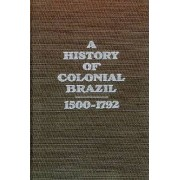 A History of Colonial Brazil, 1500-1792 by Bailey W. Diffie